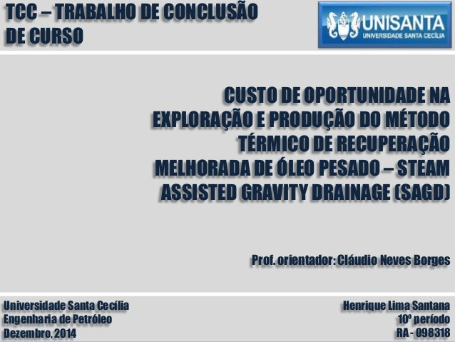 Universidade Santa Cecília Engenharia de Petróleo Dezembro, 2014 Henrique Lima Santana 10º período RA - 098318 TCC – TRABA...