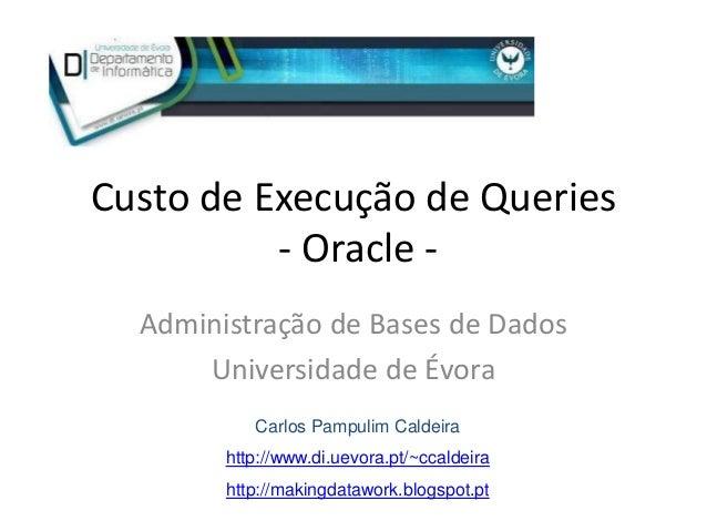 Custo de Execução de Queries          - Oracle -  Administração de Bases de Dados      Universidade de Évora           Car...