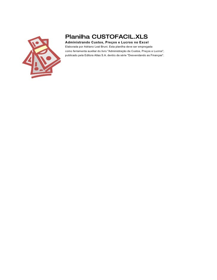 Planilha CUSTOFACIL.XLS Administrando Custos, Preços e Lucros no Excel Elaborada por Adriano Leal Bruni. Esta planilha dev...