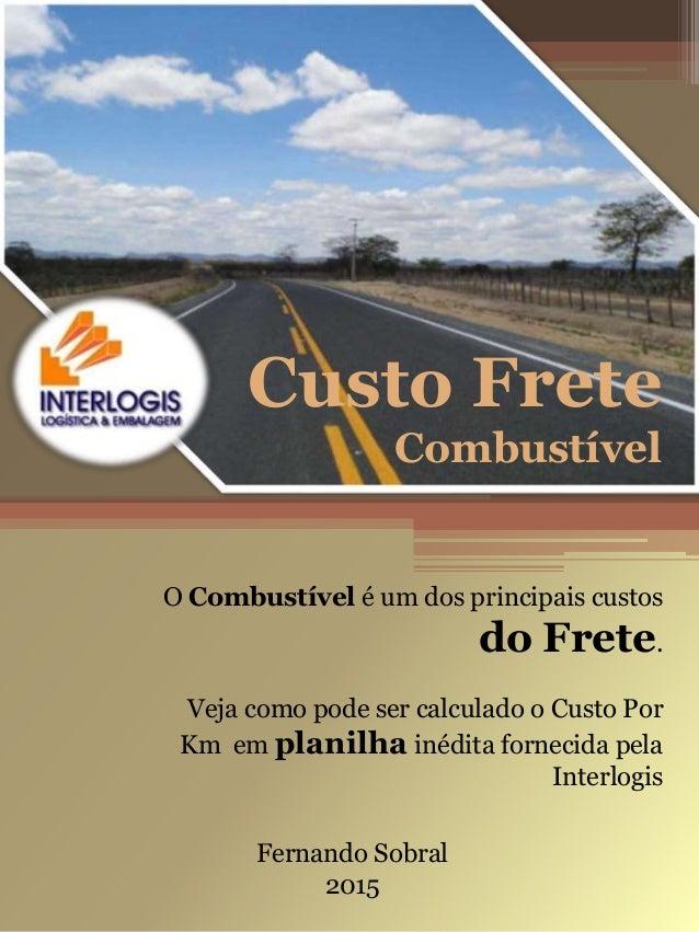 Custo Frete Combustível Fernando Sobral 2015 O Combustível é um dos principais custos do Frete. Veja como pode ser calcula...