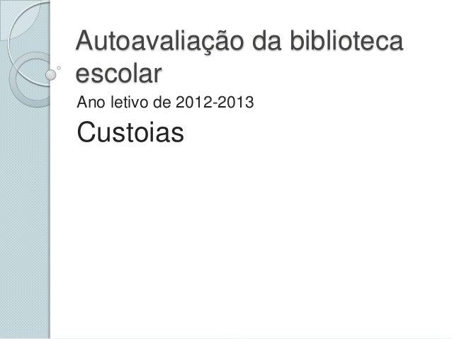Autoavaliação da biblioteca escolar Ano letivo de 2012-2013  Custoias