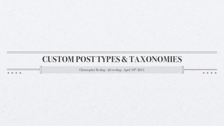 CUSTOM POST TYPES & TAXONOMIES       Christopher Reding - @creding - April 18th 2011