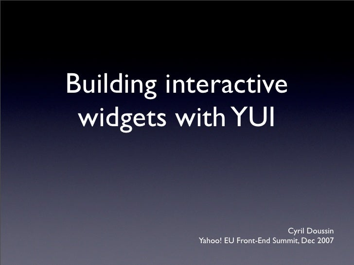 Building interactive  widgets with YUI                                     Cyril Doussin            Yahoo! EU Front-End Su...