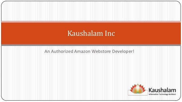 An Authorized Amazon Webstore Developer! Kaushalam Inc