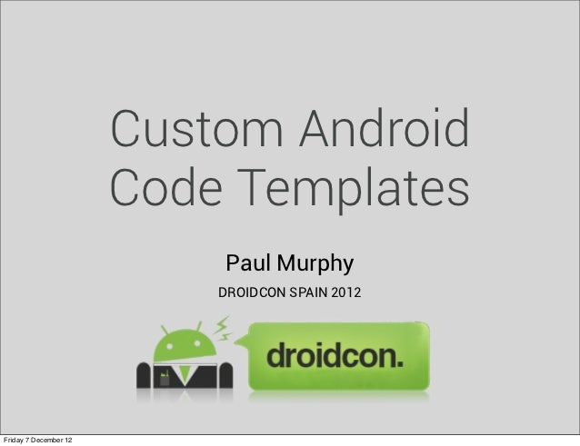 Custom Android                       Code Templates                           Paul Murphy                           DROIDC...