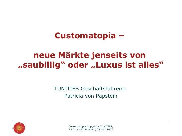"""Customatopia –  neue Märkte jenseits von  """"saubillig"""" oder """"Luxus ist alles"""" TUNITIES Geschäftsführerin  Patricia von Paps..."""