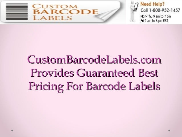 CustomBarcodeLabels.comCustomBarcodeLabels.com Provides Guaranteed BestProvides Guaranteed Best Pricing For Barcode Labels...