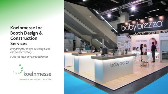 Koelnmesse Inc. Booth Design & Construction Services Everything for an eye-catching brand and product display Make the mos...