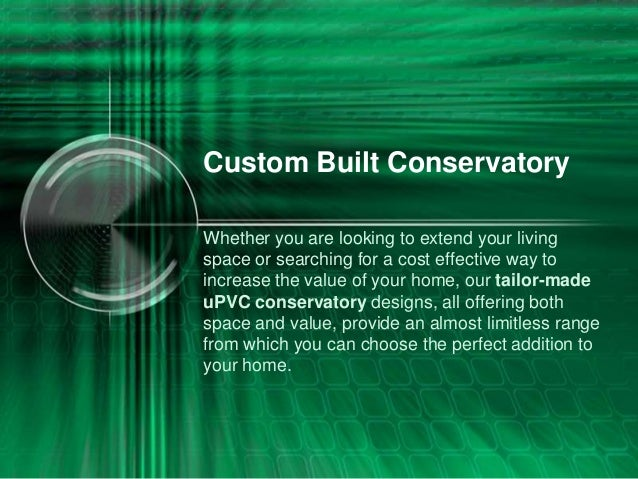 Custom Built Conservatory Whether you are looking to extend your living space or searching for a cost effective way to inc...
