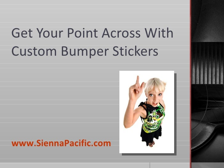 Get Your Point Across With Custom Bumper Stickers www.SiennaPacific.com