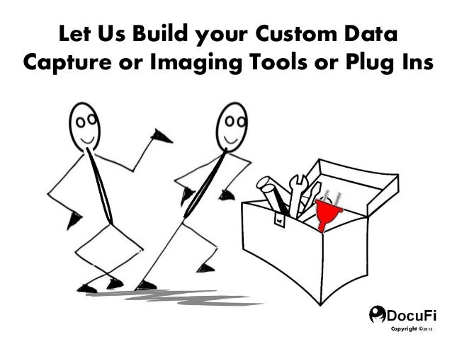 Let Us Build your Custom Data Capture or Imaging Tools or Plug Ins Copyright ©2015