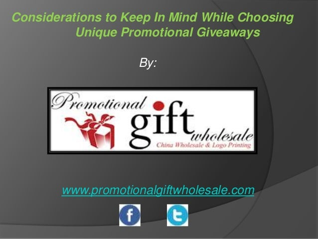 Considerations to Keep In Mind While Choosing Unique Promotional Giveaways By:  www.promotionalgiftwholesale.com