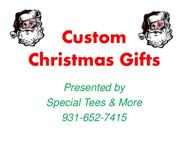 Custom Christmas Gifts Presented by Special Tees & More 931-652-7415