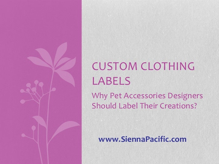 Why Pet Accessories Designers Should Label Their Creations? CUSTOM CLOTHING LABELS www.SiennaPacific.com
