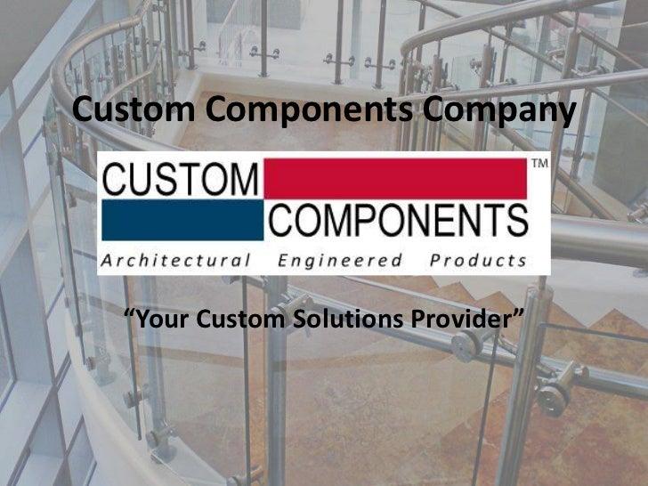 "Custom Components Company  ""Your Custom Solutions Provider"""