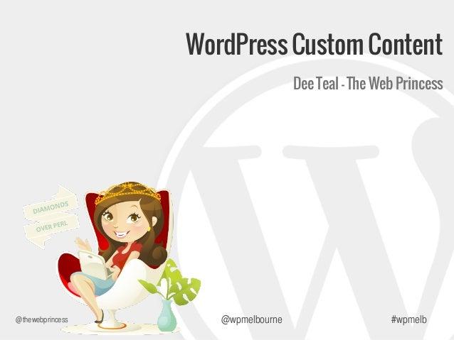 WordPress Custom Content Dee Teal - The Web Princess  @thewebprincess  @wpmelbourne  #wpmelb