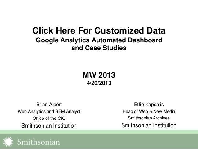 Click Here For Customized DataGoogle Analytics Automated Dashboardand Case StudiesMW 20134/20/2013Brian AlpertWeb Analytic...
