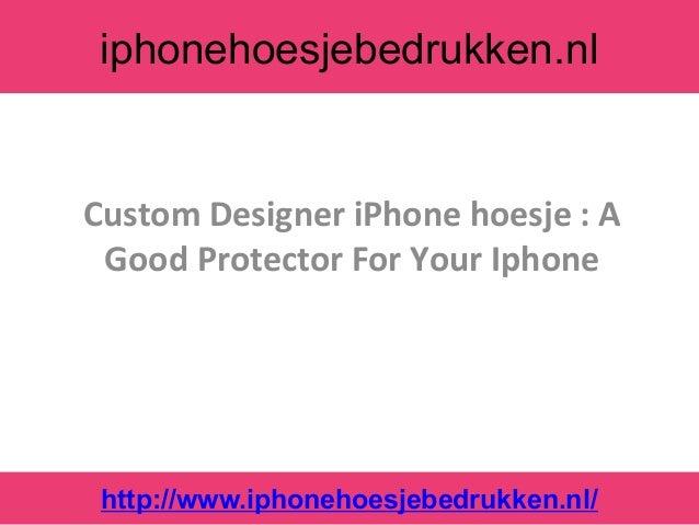 iphonehoesjebedrukken.nlCustom Designer iPhone hoesje : A Good Protector For Your Iphone http://www.iphonehoesjebedrukken....