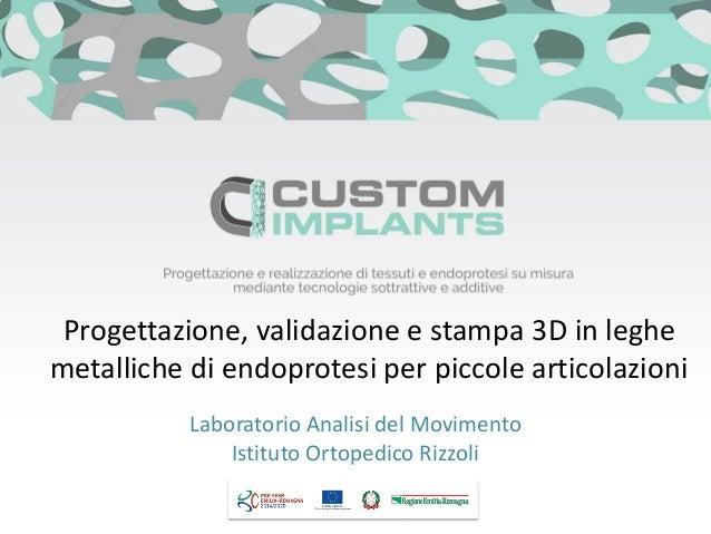 Progettazione, validazione e stampa 3D in leghe metalliche di endoprotesi per piccole articolazioni Laboratorio Analisi de...