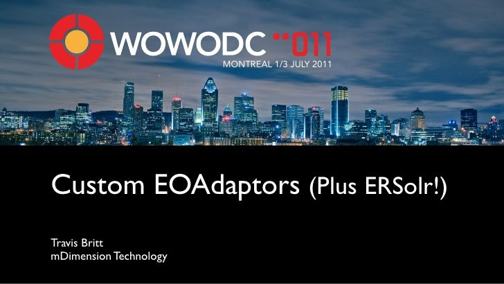 MONTREAL 1/3 JULY 2011Custom EOAdaptors (Plus ERSolr!)Travis BrittmDimension Technology