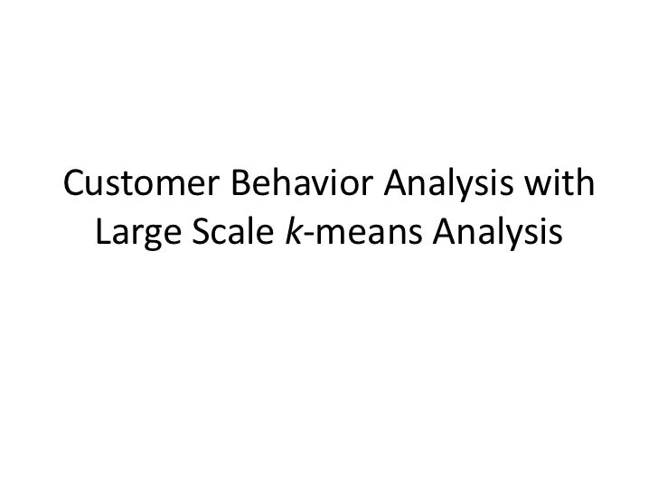 Customer Behavior Analysis with  Large Scale k-means Analysis