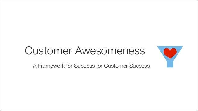 Customer Awesomeness A Framework for Success for Customer Success