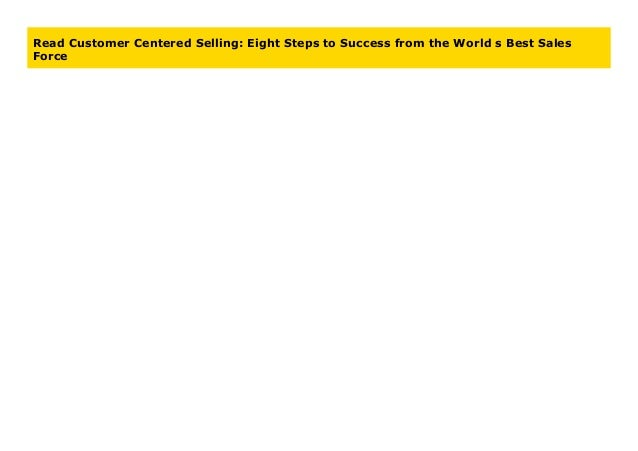 Customer Centered Selling Eight Steps to Success from the Worlds Best Sales Force