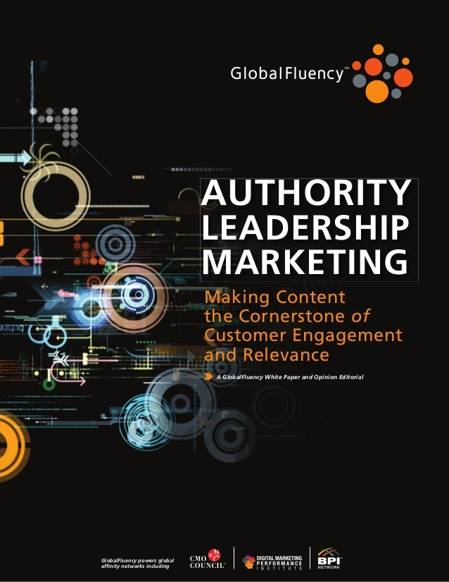 AUTHORITY LEADERSHIP MARKETING Making Content the Cornerstone of Customer Engagement and relevance A GlobalFluency White P...