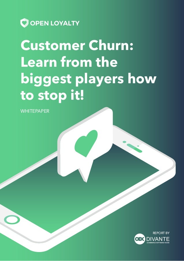 Customer Churn: Learn from the biggest players how to stop it! WHITEPAPER REPORT BY