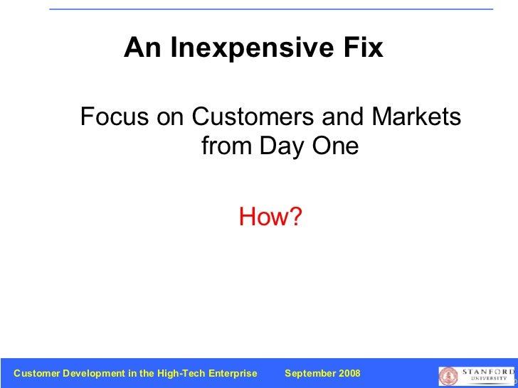 An Inexpensive Fix <ul><li>Focus on Customers and Markets from Day One </li></ul><ul><li>How? </li></ul>