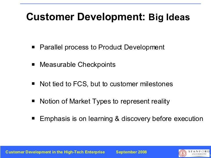 Customer Development:  Big Ideas <ul><li>Parallel process to   Product Development </li></ul><ul><li>Measurable Checkpoint...