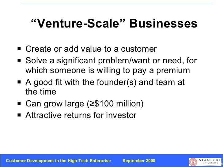 """Venture-Scale"" Businesses <ul><li>Create or add value to a customer </li></ul><ul><li>Solve a significant problem/want or..."