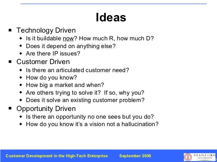 Ideas <ul><li>Technology Driven  </li></ul><ul><ul><li>Is it buildable  now ? How much R, how much D? </li></ul></ul><ul><...