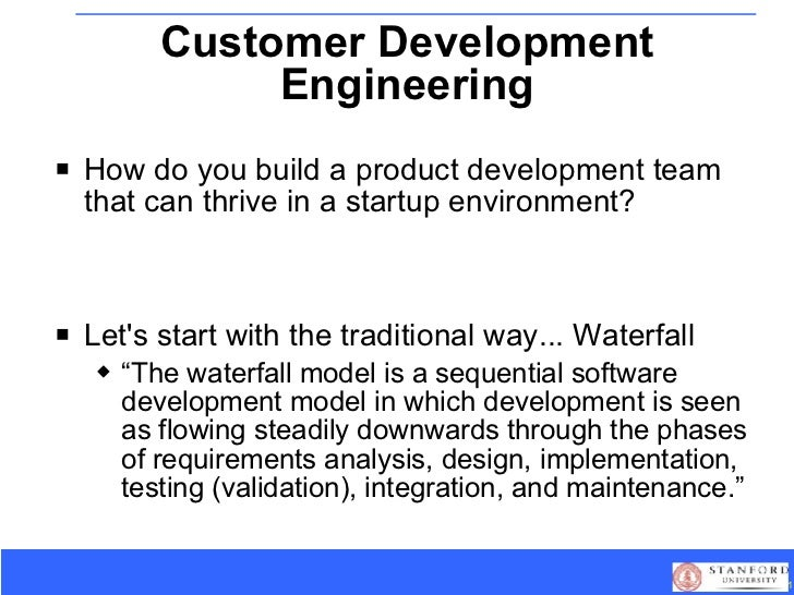Customer Development Engineering <ul><li>How do you build a product development team that can thrive in a startup environm...