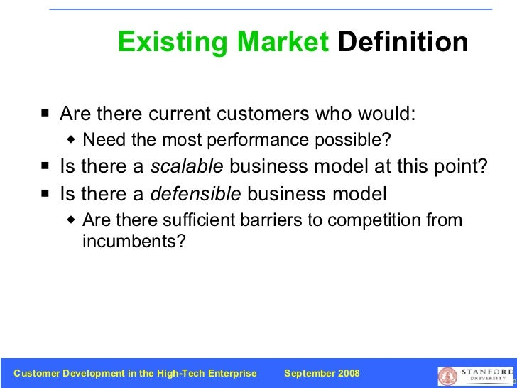 Existing Market  Definition <ul><li>Are there current customers who would: </li></ul><ul><ul><li>Need the most performance...