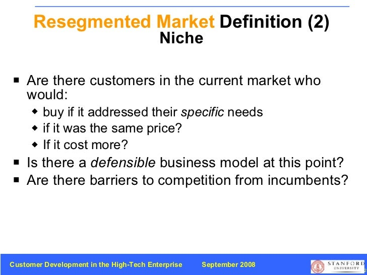 Resegmented Market  Definition (2) Niche <ul><li>Are there customers in the current market who would: </li></ul><ul><ul><l...