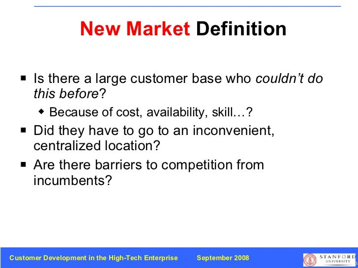 New Market  Definition <ul><li>Is there a large customer base who  couldn't do this before ? </li></ul><ul><ul><li>Because...