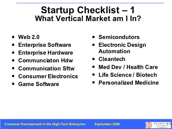 Startup Checklist – 1 What Vertical Market am I In? <ul><li>Web 2.0 </li></ul><ul><li>Enterprise Software </li></ul><ul><l...