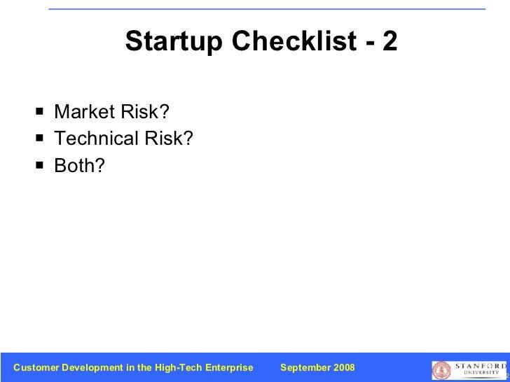 Startup Checklist - 2 <ul><li>Market Risk? </li></ul><ul><li>Technical Risk? </li></ul><ul><li>Both? </li></ul>