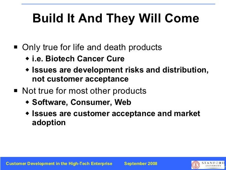 Build It And They Will Come <ul><li>Only true for life and death products </li></ul><ul><ul><li>i.e. Biotech Cancer Cure <...