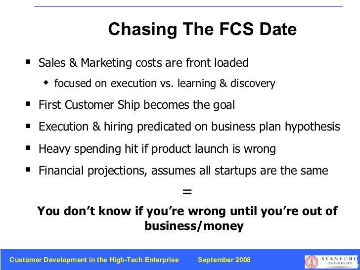 Chasing The FCS Date <ul><li>Sales & Marketing costs are front loaded </li></ul><ul><ul><li>focused on execution vs. learn...
