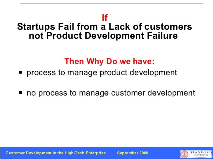 If Startups Fail from a   Lack of customers not Product Development Failure  <ul><li>Then Why Do we have: </li></ul><ul><l...