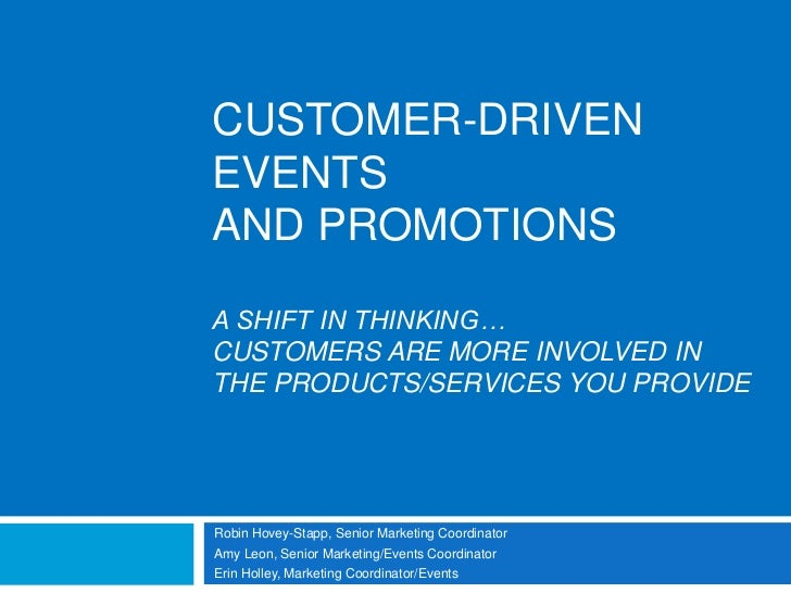 CUSTOMER-DRIVEN EVENTSAND PROMOTIONSA shift in thinking…customers ARE more involved in the products/SERVICES YOU PROVIDE<b...