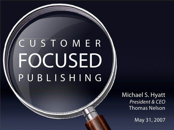 CUSTOMER  FOCUSED PUBLISHING              Michael S. Hyatt                President & CEO                Thomas Nelson    ...
