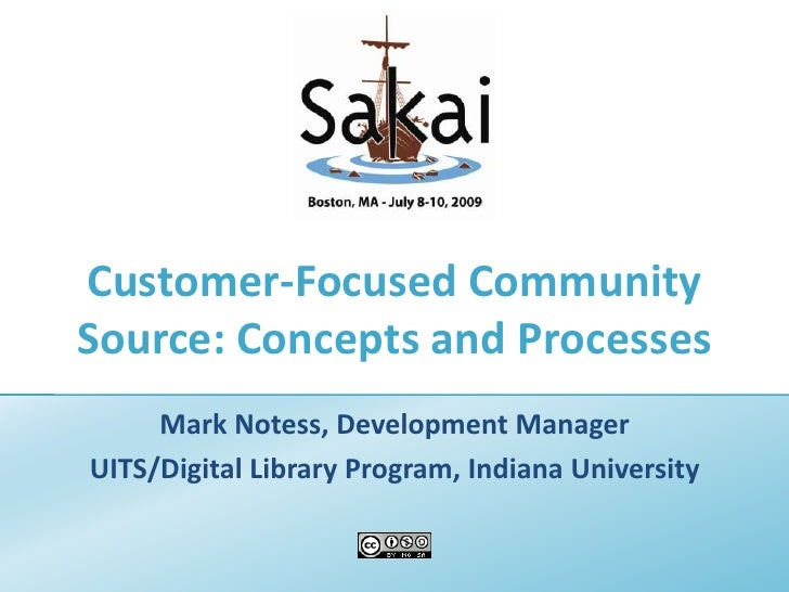 Customer-Focused Community Source: Concepts and Processes <br />Mark Notess, Development Manager<br />UITS/Digital Library...