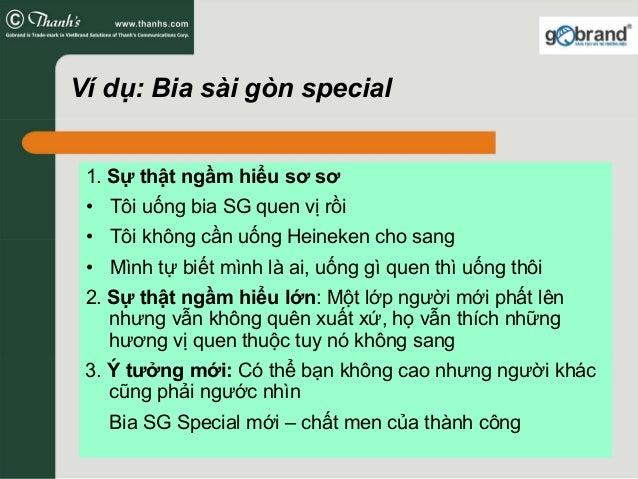 Ví dụ: Bia sài gòn special 1. Sự thật ngầm hiểu sơ sơ • Tôi uống bia SG quen vị rồi • Tôi không cần uống Heineken cho sang...