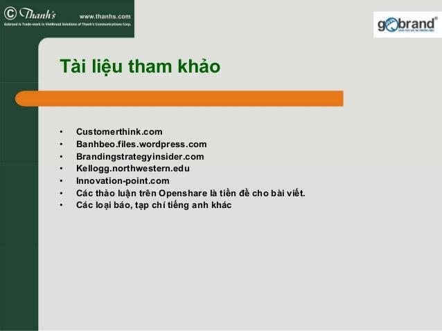 Tài liệu tham khảo • Customerthink.com • Banhbeo.files.wordpress.com • Brandingstrategyinsider.com • Kellogg.northwestern....