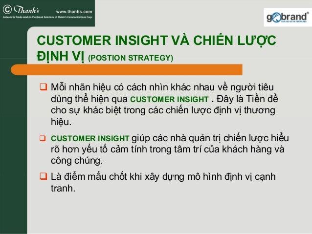 Mỗi nhãn hiệu có cách nhìn khác nhau về người tiêu dùng thể hiện qua CUSTOMER INSIGHT . Đây là Tiền đề cho sự khác biệt tr...