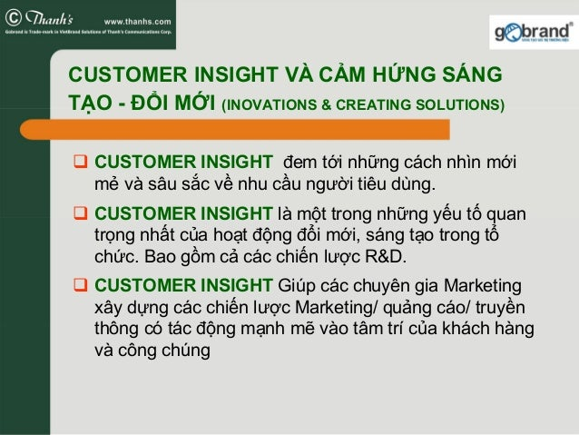 CUSTOMER INSIGHT đem tới những cách nhìn mới mẻ và sâu sắc về nhu cầu người tiêu dùng. CUSTOMER INSIGHT là một trong những...