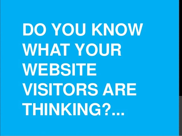 DO YOU KNOW WHAT YOUR WEBSITE VISITORS ARE THINKING?...